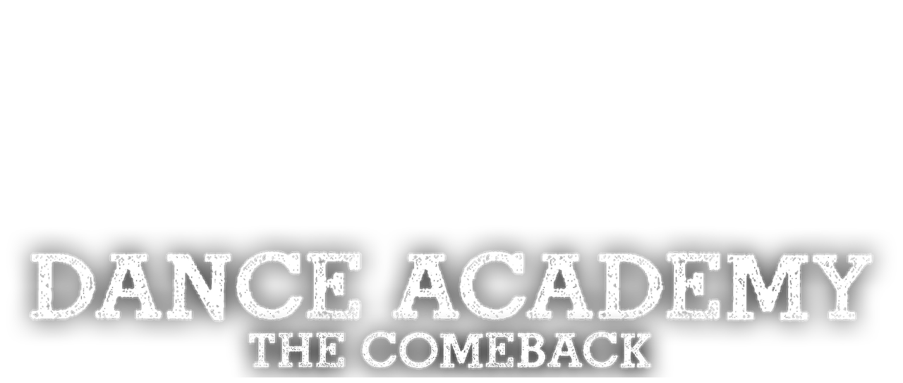 Dance Academy: The Comeback   Netflix