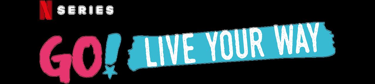 Go! Live Your Way | Netflix Official Site
