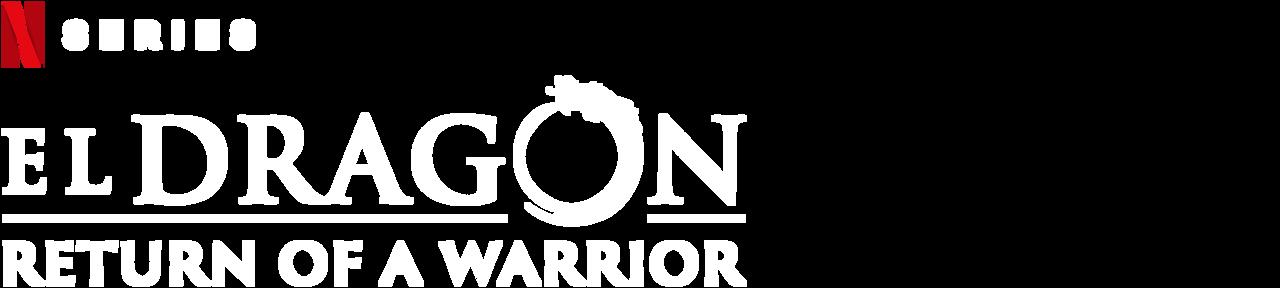 El Dragon Return Of A Warrior Netflix Official Site